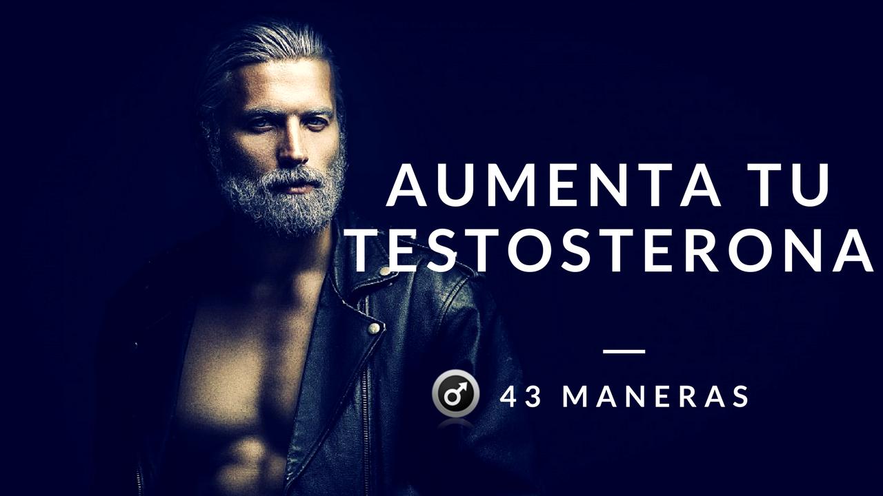 43 Maneras Demostradas Científicamente Para Aumentar Tu Testosterona Naturalmente