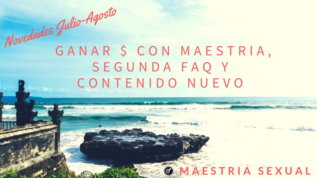 NOVEDADES JULIO – AGOSTO : GANAR $ CON MAESTRIA, SEGUNDA FAQ Y CONTENIDO NUEVO